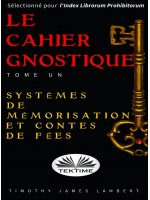 Le Cahier Gnostique: Tome Un-Systèmes De Mémoire Et Contes De Fées