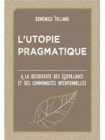 L'utopie Pragmatique-À La Découverte Des Écovillages Et Des Communautés Intentionnelles