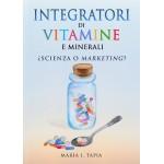 Integratori di vitamine e minerali. Scienza o marketing?-GUIDA PER DIFFERENZIARE LA VERITÀ (BASATA SUI FATTI) E LA MENZOGNA (BASATA SUI MITI E INTERESSI COMM