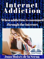 Internet Addiction-When Addiction Is Consumed Through The Internet