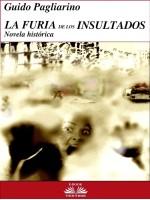 La Furia De Los Insultados-Novela Histórica