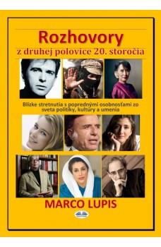 Rozhovory Z Druhej Polovice 20. Storočia-Blízke Stretnutia S Poprednými Osobnosťami Zo Sveta Politiky, Kultúry A Umenia