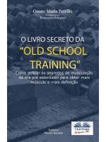 "O Livro Secreto da ""Old School Training""-Como Aplicar os Segredos do Culturismo"