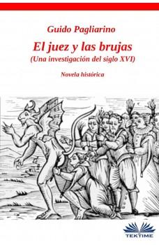 El Juez Y Las Brujas-Una Investigación Del Siglo Xvi