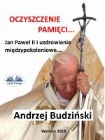 Oczyszczenie Pamięci. Jan Paweł Ii I Modlitwa Międzypokoleniowa