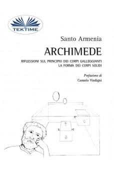 Archimede-Riflessioni Sul Principio Dei Corpi Galleggianti. La Forma Dei Corpi Solidi.