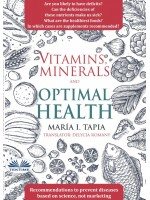 Vitamins, Minerals And Optimal Health-Recommendations To Prevent Diseases Based On Science, Not Marketing