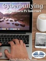 Cyberbullying - Agresiunea Pe Internet-Când Agresorul Acționează Din Spatele Computerului