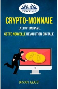 Crypto-Monnaie: La Cryptomonnaie, Cette Nouvelle Révolution Digitale