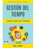 Gestión Del Tiempo: Administración Del Tiempo: Cómo Usar Su Tiempo