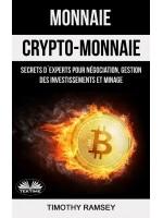 Monnaie : Crypto-Monnaie : Secrets D'Experts Pour Négociation, Gestion Des Investissements Et Minage