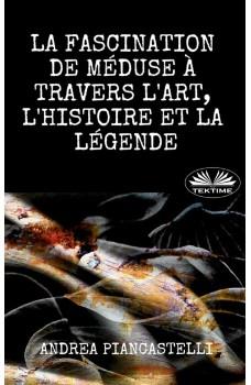 La Fascination De Méduse À Travers L'Art, L'Histoire Et La Légende