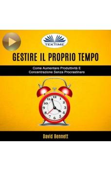 Gestire Il Proprio Tempo: Come Aumentare Produttività E Concentrazione Senza Procrastinare