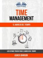 Time Management: El Manejo Del Tiempo: Los Últimos Trucos Para El Manejo Del Tiempo