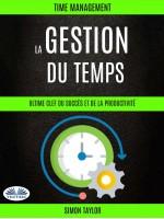 La Gestion Du Temps : Ultime Clef  Du Succès Et De La Productivité (Time Management)