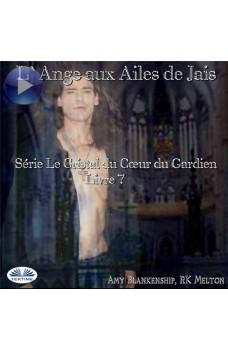 L'Ange Aux Ailes De Jais-Le Crystal Du Coeur Du Gardien Livre 7