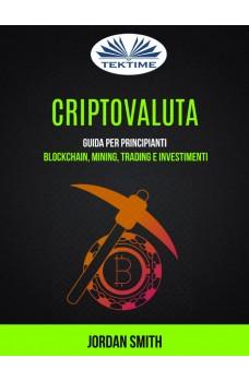 Criptovaluta: Guida Per Principianti: Blockchain, Mining, Trading E Investimenti-Guida Per Principianti: Blockchain, Mining, Trading E Investimenti