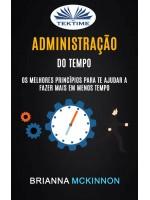 Administração Do Tempo: Os Melhores Princípios Para Te Ajudar A Fazer Mais Em Menos Tempo-Time Management