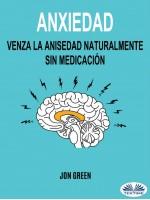 Anxiedad: Venza La Anisedad Naturalmente Sin Medicación