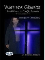 Vampiros Gêmeos-Série O Cristal Do Coração Guardião  Volume 6