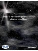 Brisez Les Malédictions Générationnelles: Réclamez Votre Liberté