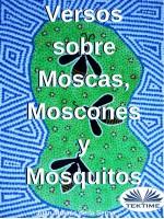 Versos Sobre Moscas, Moscones Y Mosquitos