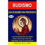 Guía De Budismo Para Principiantes-Las Enseñanzas De Buda Para Vivir Una Vida De Felicidad, Paz E Iluminación