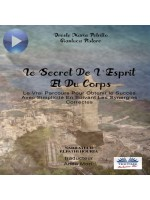 Le Secret De L'Esprit Et Du Corps-Le Vrai Parcours Pour Obtenir Le Succès Avec Simplicité En Suivant Les Synergies Correctes