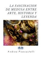La Fascinación De Medusa Entre Arte, Mito Y Leyenda