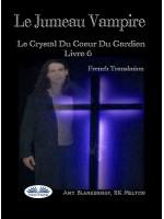 Le Jumeau Vampire-Le Crystal Du Coeur Du Gardien Livre 6