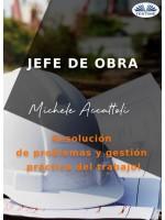 Jefe De Obra-Resolución De Problemas Y Gestión Práctica Del Trabajo