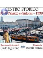Centro Storico - Porta Palazzo E Dintorni 1990-Racconto Corale In Versi