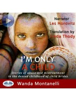 I'M Only A Child-Stories Of Abuse And Mistreatment In The Denied Childhood Of Child Brides