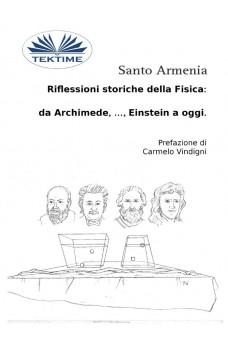 Riflessioni Storiche Della Fisica:  Da Archimede, …, Einstein A Oggi.