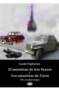 El Monstruo De Tres Brazos Y Los Satanistas De Turín-Dos Cuentos Largos - Tercera Edición