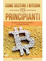 Come Gestire I Bitcoin - Per Principianti-Bitcoin E Criptovalute: Investire E Commercializzare