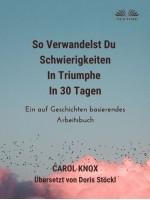 So Verwandelst Du  Schwierigkeiten  In Triumphe  In 30 Tagen-Ein Auf Geschichten Basierendes Arbeitsbuch